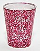Drink Up Bitches Shot Glass - 2 oz.