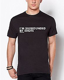 I'm Surrounded By Idiots T Shirt