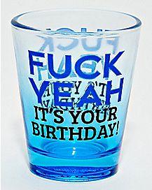 Fuck Yeah It's Your Birthday Shot Glass - 2 oz.