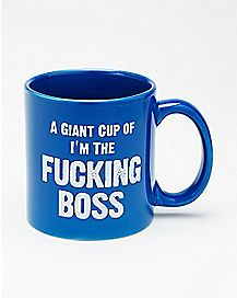 Giant Cup of I'm The Fucking Boss Coffee Mug - 22 oz.