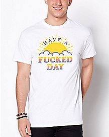 Have A Fucked Day T Shirt