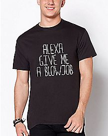 Alexa Give Me A Blow Job T Shirt