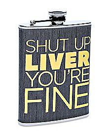 Shut Up Liver You're Fine Flask - 8 oz.