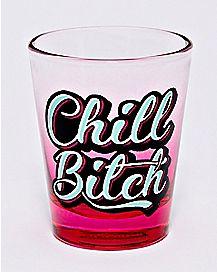 Chill Bitch Shot Glass - 1.5 oz.