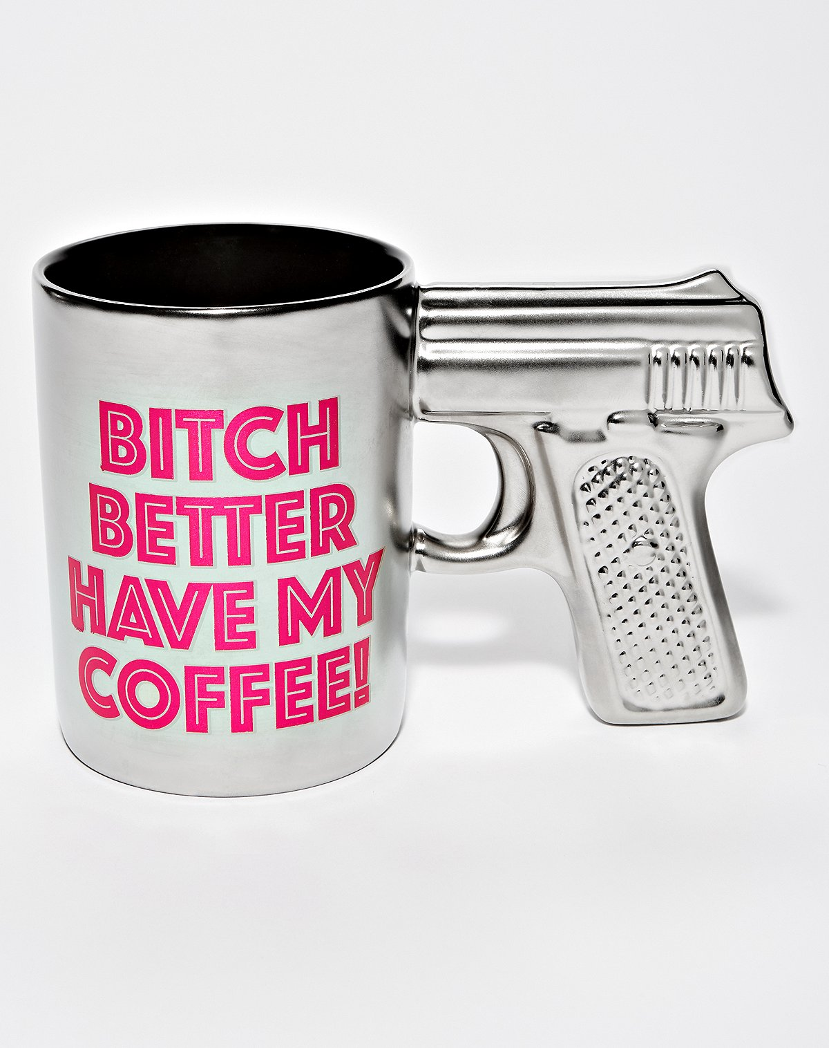 bitch better have my coffee gun mug