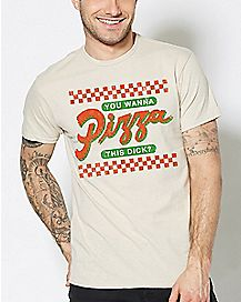 You Wanna Pizza This Dick T Shirt
