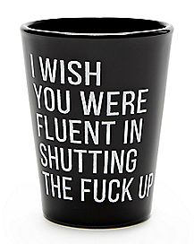 Fulent In Shutting The Fuck Up Shot Glass - 2 oz.