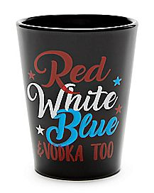 Red White Blue and Vodka Too Shot Glass - 2 oz.