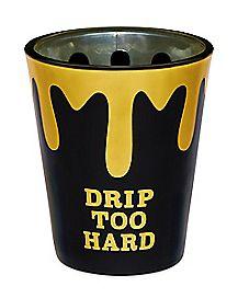Drip Too Hard Shot Glass - 2 oz.