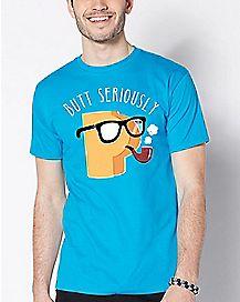Butt Seriously T Shirt