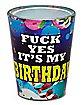 Fuck Yes It's My Birthday Shot Glass - 2 oz.