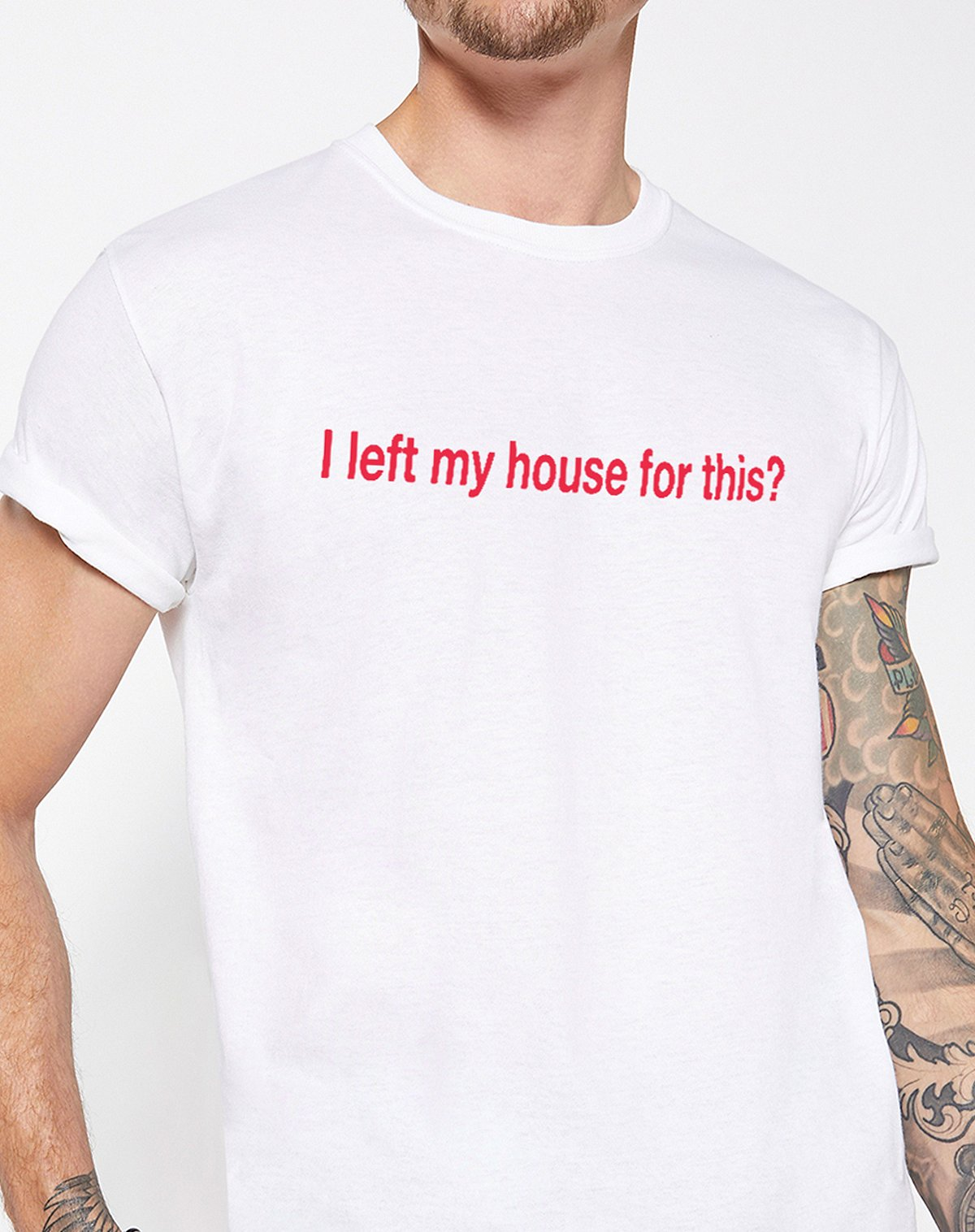 I Left My House for This T Shirt