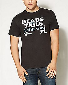 Heads or Tails I Still Win T shirt