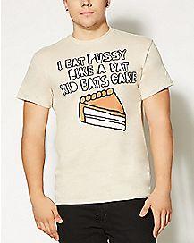 I Eat Pussy Like A Fat Kid Eats Cake T shirt