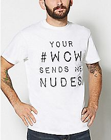 Your #WCW Sends Me Nudes T Shirt