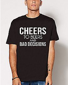 Cheers to Beers and Bad Decisions T Shirt