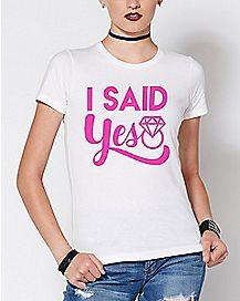 I Said Yes T Shirt