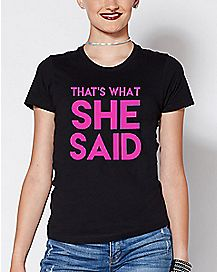 That's What She Said T Shirt