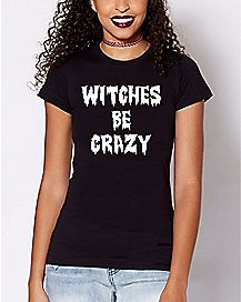 Witches Be Crazy T Shirt
