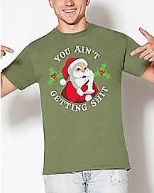 Santa You Ain't Getting Shit Ugly Christmas T Shirt