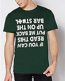 If You Can Read This Put Me Back Up On The Barstool T Shirt