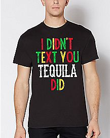 I Didn't Text You Tequila Did T Shirt