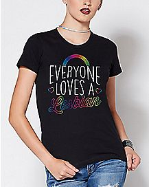 Everyone Loves A Lesbian T Shirt