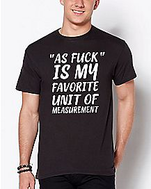 As Fuck Is My Unit Of Measurement T Shirt