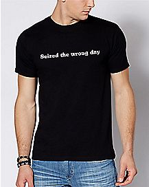 Seized The Wrong Day T Shirt