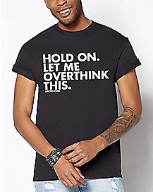 Hold On Let Me Overthink T Shirt - Dpcted