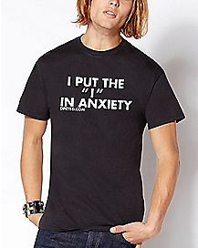 I Put The I In Anxiety T Shirt - Dpcted