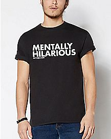 Mentally Hilarious T Shirt - Dpcted