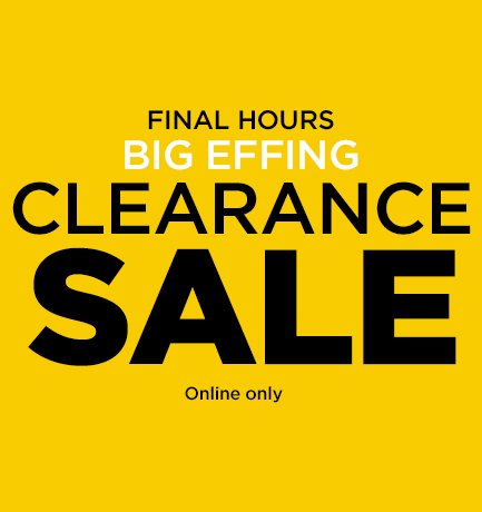 5afd9e50d26 Big Effing Clearance Sale Online Only