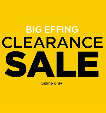 Big Effing Clearance Sale Online Only