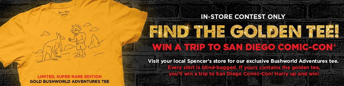 In store contest only. Win a trip to San Diego comic-con. Visit your local Spencers store for our exclusive Bushworld Adventures tee. Every shirt is blind-bagged. If yours contains the golden tee, you'll win a trip to San Diego comic-con! Hurry up and win!
